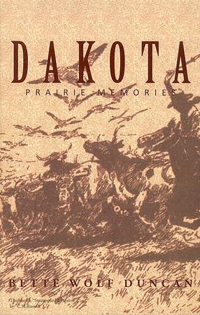 DAKOTA PRAIRIE MEMORIES by Bette Wolf Duncan  2011