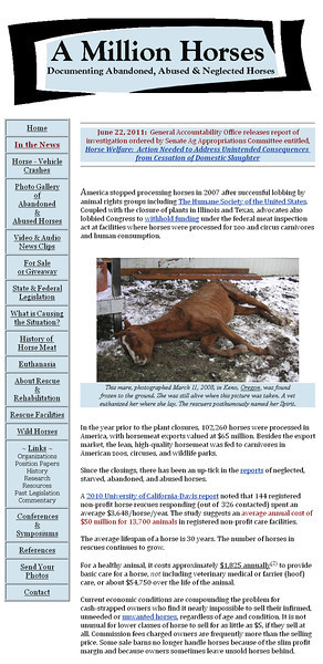 March 2009 - Present A Million Horses, Documenting the Neglect and Abandonment of America's Horses Benson, Arizona / Wibaux, Montana   http://www.amillionhorses.com  Developed and maintained website using Microsoft Office Frontpage. Provided daily research and maintenance of the site from March 2009 - June 2011. Site is available for reference but is no longer updated.