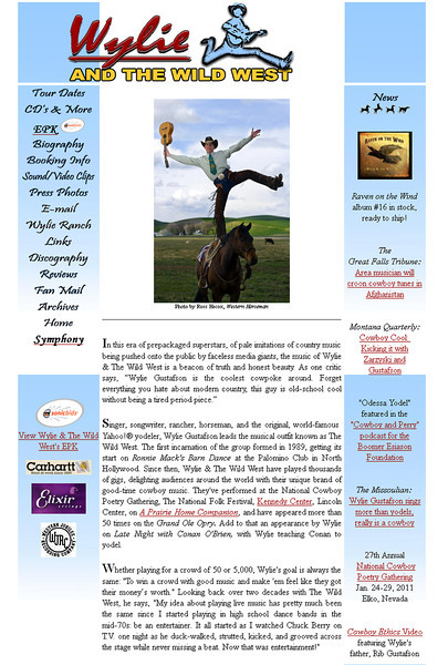 December 2007 - March 2011<br /> Wylie & The Wild West<br /> Dusty, Washington / Conrad, Montana<br /> <br /> Maintained site, including updating schedule, archiving news items, and adding new inventory to store.