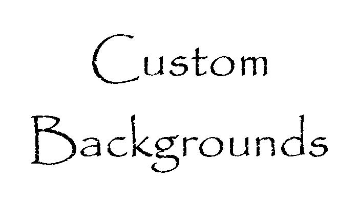 <H1><center>Custom Backgrounds are Here!</center></H1> <H4>Please go to the Custom Orders gallery for a sample and details about how to order.</H4>