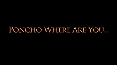 Where are you Poncho