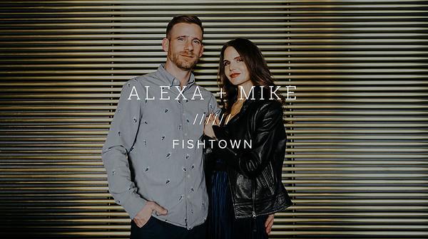 ALEXA + MIKE ////// FISHTOWN