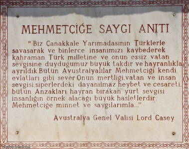 "The plaque on the ""Respect to Mehmetçik Monument"" roughly translates (then) Governor Casey's words of admiration for the Turkish soldiers that the Anzac forces fought."