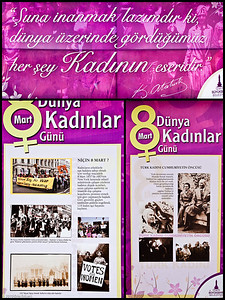 """20 April 2010 - Around Alsancak Collage of billboards  honoring """"Women's Day"""" - March 8.  TOP PANEL: A statement from Kemal Atatürk, the father of modern Turkey.  (Rough translation: """"One must believe that everything we see on the face of the earth is the work of women."""")  LEFT PANEL: Why March 8?  On this day in 1957, hundreds of women who worked in the textile industry went on strike in New York City.  They were protesting low wages, long hours, and the inhumane conditions under which they worked.  In the violence that broke out between the protestors and the security forces, 114 women workers lost their lives.  RIGHT PANEL: Atatürk gave Turkish women a role in the forefront of the revolutions that modernized Turkey."""