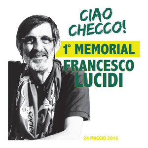 """CIAO CHECCO!"" 1º Memorial Francesco Lucidi"
