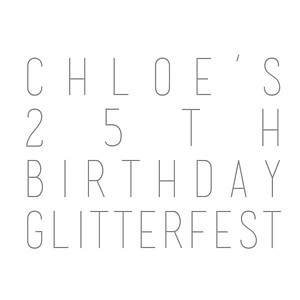 Chloe's 25th Birthday: Glitterfest