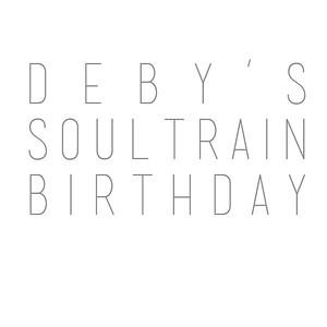 Deby's Soultrain Birthday