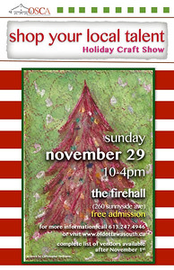 Shop your local talent Holiday Craft Show. Each year, last Sunday of November, at the Old Ottawa South Community Centre.