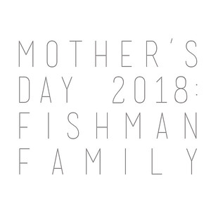 Mother's Day 2018: Fishman Family