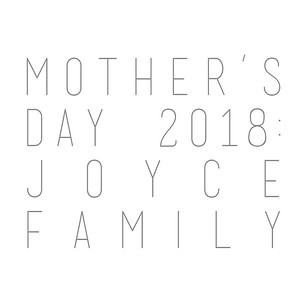 Mother's Day 2018: Joyce Family