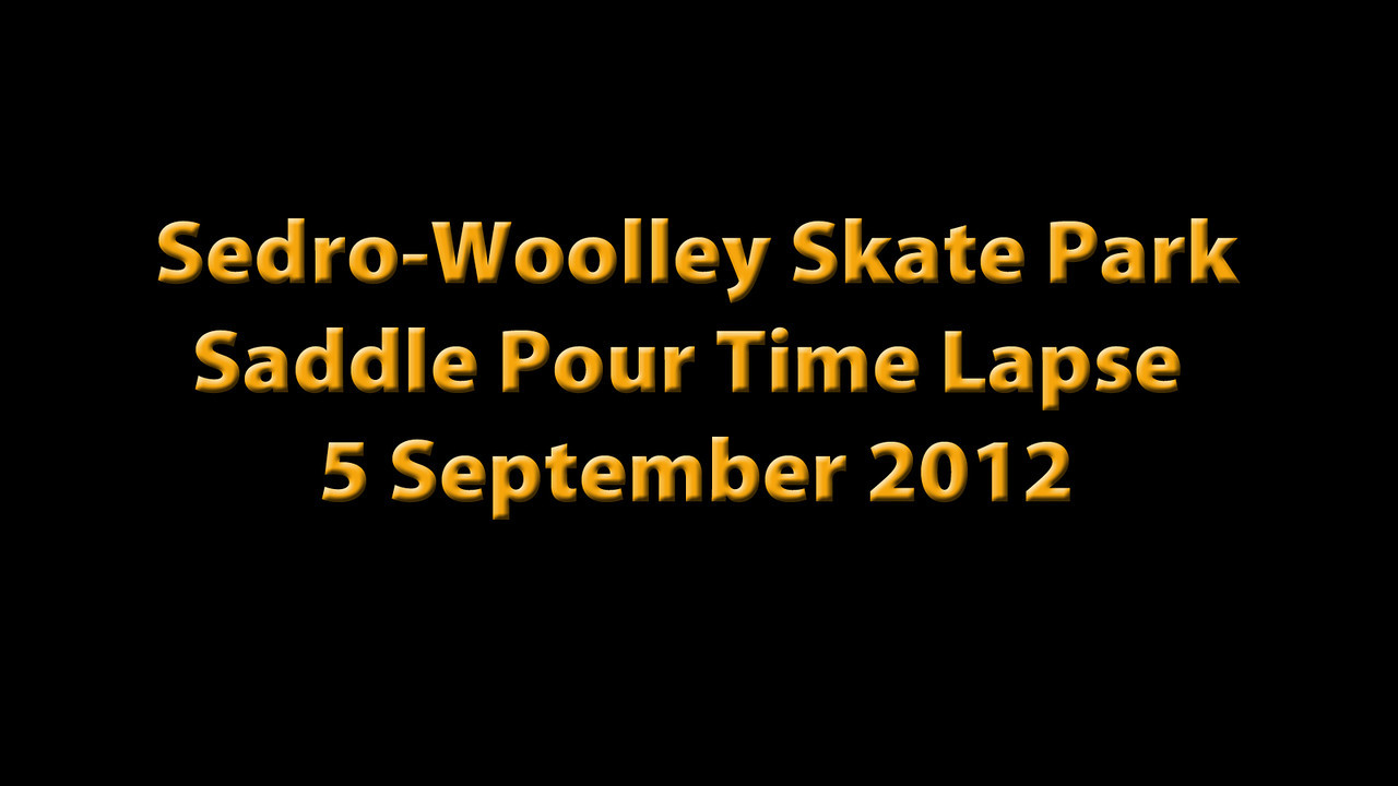 Sedro-Woolley Skate Park - Saddle Pour Time Lapse - 5 September 2012
