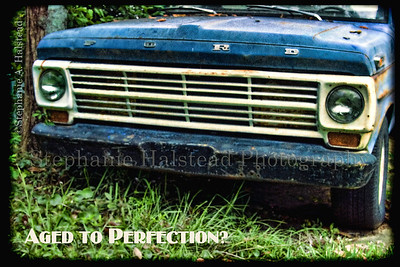 Aged to Perfection? My brother-in-law's old truck . . . the image for his birthday card last year.