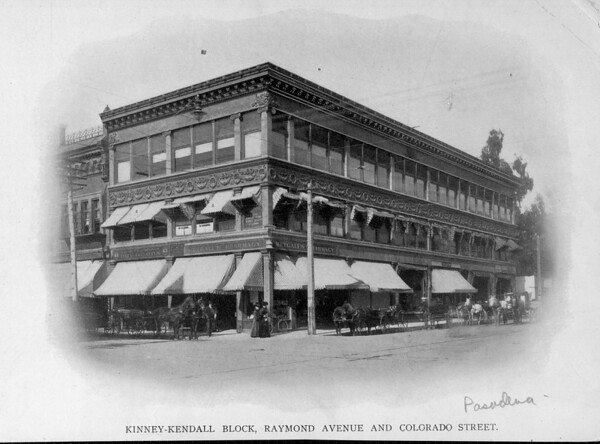 The Kinney-Kendall Block, at the corner of Raymond Avenue and Colorado Street, ca. 1890-1910