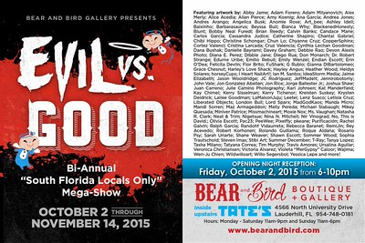 Evil Vs Good Show at Bear and Bird Boutique + Gallery  Opening Night Artist Reception: Friday, October 2, 2015 from 6-10pm  Exhibition Run Dates: October 2 – November 14, 2015