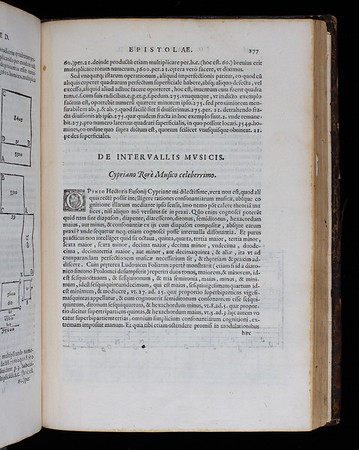 """Two letters from Giovanni Battista Benedetti (1530–90) to the famous Flemish composer Cipriano de Rore (1515–65) mark a turning point in perceptions concerning music's basis in number. Famous for his daring use of chromatic harmony and melody in his madrigals, de Rore was the ideal composer to consult on this matter. In his letters published in his treatise on mathematics, Benedetti argued that musical ratios should be measured in terms of vibrations rather than string lengths (as the Pythagoreans had done). In so doing, Benedetti's new thinking helped to reposition music in the realm of acoustical science. In the new system, the significance of numbers had shifted from that of mystical cause to being descriptive of physical phenomena. Yet, in both systems the small number ratios used to express musical intervals were in fact the same as before (in either system an octave, for example, is expressed as 2:1). <br><br> <b>Author:</b> Giovanni Battista Benedetti<br> <b>Title:</b><i> Diversarum speculationum mathematicarum, &amp; physicarum liber</i> [Book of various mathematical and physical ideas] (Turin, 1585) <br> <b>Shelfmark:</b> <a href=""""http://idiscover.lib.cam.ac.uk/permalink/f/1nnjft8/44CAM_ALMA21397918030003606""""> D.1.26</a> <br> <b>Provenance:</b> Gift of John St George, Queens' Fellow (1570s)"""