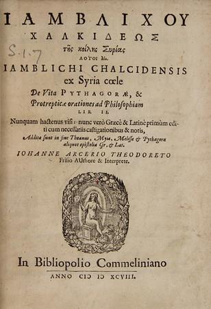 Iamblichus (ca. 250 - ca. 330 AD). De vita Pythagoræ & Protrepticæ orationes ad philosophiam [On the Pythagorean Way]. Heidelberg, 1598. [S.1. 7.]