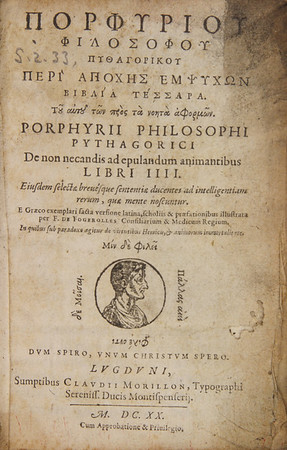 Porphyry (ca. 234 - ca. 305 AD). Porphyrii philosophi pythagorici: De non necandis ad epulandum animantibus [Pythagorean philosopher Porphyry: Of not killing animals to be eaten]. Lyons, 1620. [S. 2. 33.]