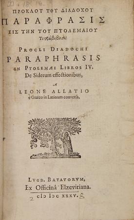 Proclus (ca. 410-485 AD). Procli Diadochi Paraphrasis in Ptolemæi libros IV. de Siderum Affectionibus [Proclus's Paraphrases on Ptolemy…Stars of Affection]. Leiden, 1635. [D.18.16]