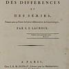 Silvestre François Lacroix, Traité des différences et des séries , faisant suite au traité du Calcul différential et du Calcul integral (Paris, 1800).