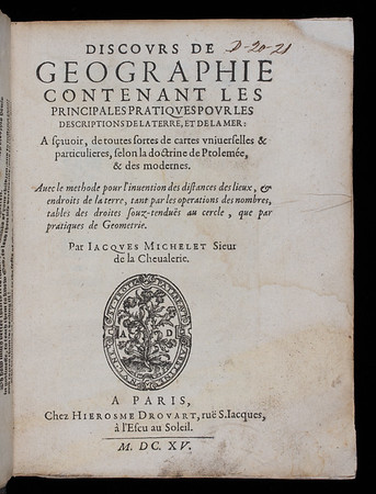 "<b>Author:</b> Jacques Michelet <br> <b>Title:</b><i> Discours de geographie contenant les principales pratiques pour les descriptions de la Terre, et de la mer</i> [A geographical discourse, containing practical principles for describing the Earth and sea]   (Paris, 1615)<br> <b>Shelfmark:</b> D.20.21  <a href=""http://idiscover.lib.cam.ac.uk/primo-explore/fulldisplay?docid=44CAM_ALMA21413408810003606&amp;context=L&amp;vid=44CAM_PROD&amp;search_scope=SCOP_QUE&amp;tab=cam_lib_coll&amp;lang=en_US""> (catalogue record)</a>"