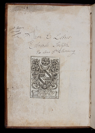 This copy is particularly interesting due to the fact that it belonged to a relative of Smith, Sir Edward Smith. As Smith's only son was murdered in Ireland, his estate went to his nephew, William Smith and was passed through the generations, up to Edward. <br><br> <b>Author:</b> Thomas Smith<br> <b>Title:</b><i> De recta &amp; emendata linguae Graecae pronuntiatione </i> [On the correct and improved pronunciation of the Greek language] (Paris, 1568)<br> <b>Shelfmark:</b> U.4.8(1)