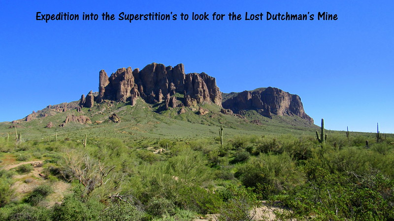 My first expedition into the Superstitions was a recon. Since then I have discovered more information on the Lost Dutchman's mine.
