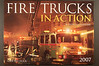 "2007 Fire Trucks in Action : A large 12"" X 17"" wall calendar featuring 14 large and 12 small action shots from all over the U.S, and beyond. Price is $5.00 plus postage. To order, email peterscamera@optonline.net and request an order form. one will be sent right away."