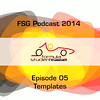 FSG-podcast 2014 - E05 - Templates