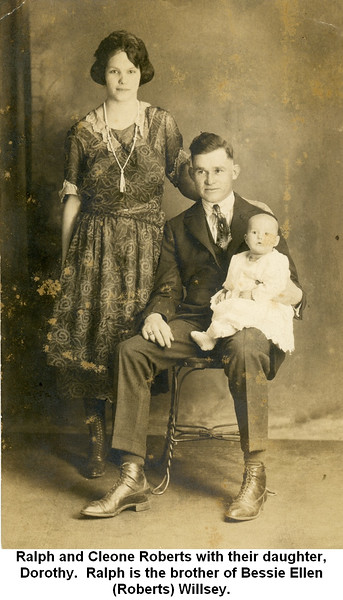 Ralph and Cleone Roberts with their daughter,<br /> Dorothy.  Ralph is the brother of Bessie Ellen<br /> (Roberts) Willsey.