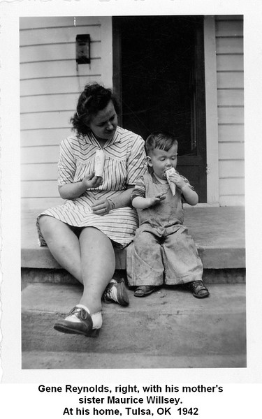 Gene Reynolds, right, with his mother's<br /> sister Maurice Willsey.<br /> At his home, Tulsa, OK  1942