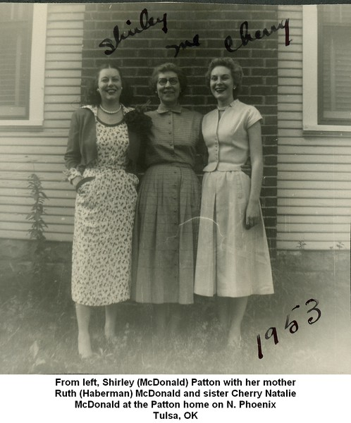 From left, Shirley (McDonald) Patton with her mother<br /> Ruth (Haberman) McDonald and sister Cherry Natalie<br /> McDonald at the Patton home on N. Phoenix<br /> Tulsa, OK