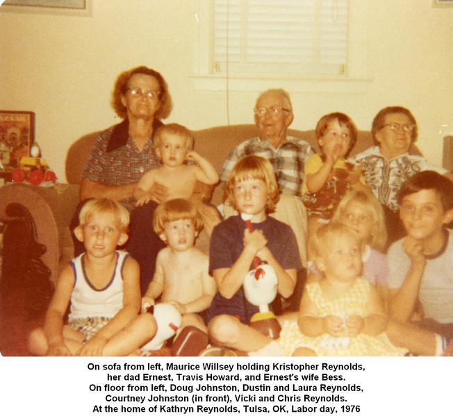 On sofa from left, Maurice Willsey holding Kristopher Reynolds,<br /> her dad Ernest, Travis Howard, and Ernest's wife Bess.<br /> On floor from left, Doug Johnston, Dustin and Laura Reynolds,<br /> Courtney Johnston (in front), Vicki and Chris Reynolds.<br /> At the home of Kathryn Reynolds, Tulsa, OK, Labor day, 1976