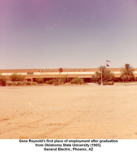 Gene Reynold's first place of employment after graduation<br /> from Oklahoma State University (1965).<br /> General Electric, Phoenix, AZ