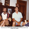 "From left, Tony Johnston and Martin Howard.<br /> At the Howard home.  Bill and Ruth Ann Willsey had come ""from back east"" to visit.<br /> Verdigris, OK  7/18/1982"