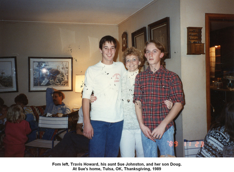 Fom left, Travis Howard, his aunt Sue Johnston, and her son Doug.<br /> At Sue's home, Tulsa, OK, Thanksgiving, 1989