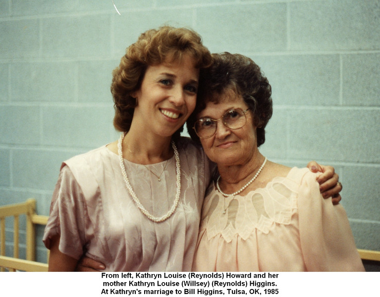 From left, Kathryn Louise (Reynolds) Howard and her<br /> mother Kathryn Louise (Willsey) (Reynolds) Higgins.<br /> At Kathryn's marriage to Bill Higgins, Tulsa, OK, 1985