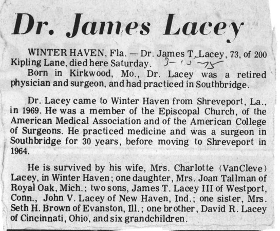 Dr. Lacey died March 15, 1975. After leaving Southbridge MA in 1954, he moved to Miles City Montana as a surgeon for the VA. He then moved to Marion, IN, finally to Shreveport LA as a surgeon for the VA. James T. Lacey III actually lived in Westford  MA.