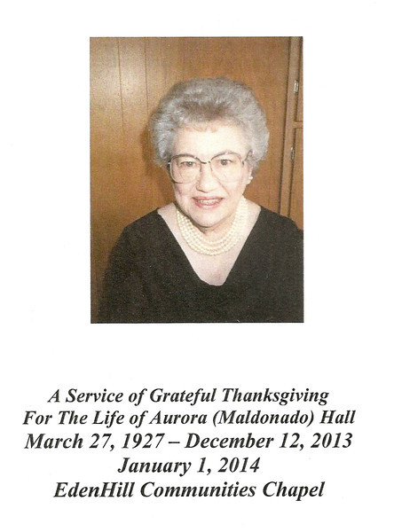 "Our family friend Aurora Hall (known to my generation as ""Aunt Pet"") passed away in December 2013.  She's been a part of my family ever since she and my Mom were randomly assigned to be college roommates in 1943.  We held a memorial service for her on January 1st, when most of us could attend.<br /> This is the cover of the program from her memorial service, and the birthdate listed here is completely wrong."