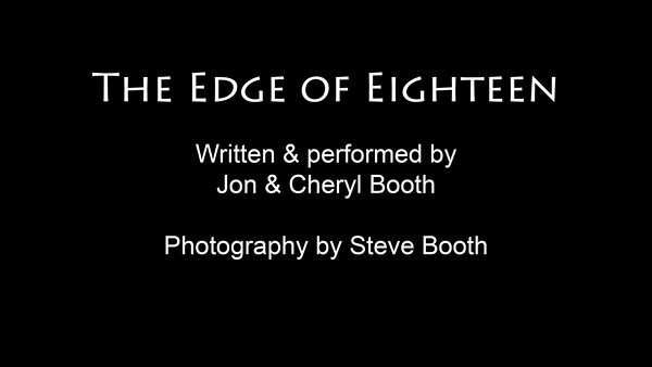 The Edge of Eighteen<br /> Written & performed by Jon & Cheryl Booth