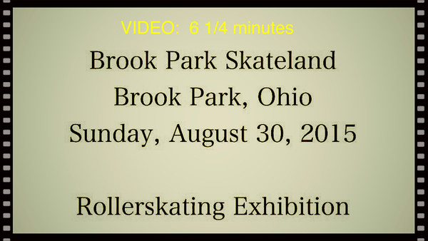 Brook Park Skating Exhibition - Sun., Aug. 30, 2015--VIDEO:  6 1/4 minutes