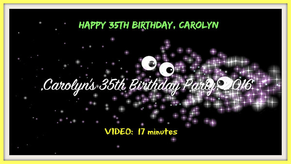 VIDEO:  17 minutes -- Carolyn's 35th Birthday, Oct. 2016