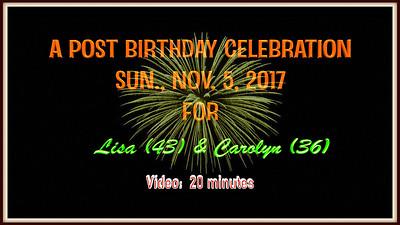 Video:  20 mins.  ~~ Lisa Carolyn's Birthday, Sun., Nov. 5, 2017