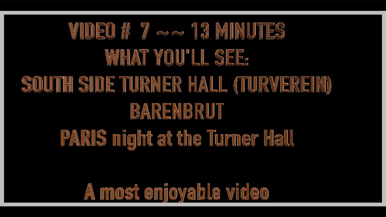 Video  # 7 ~~ 13 minutes -- South Side Turner Hall (Turnverein) Barenbrut & Paris night.