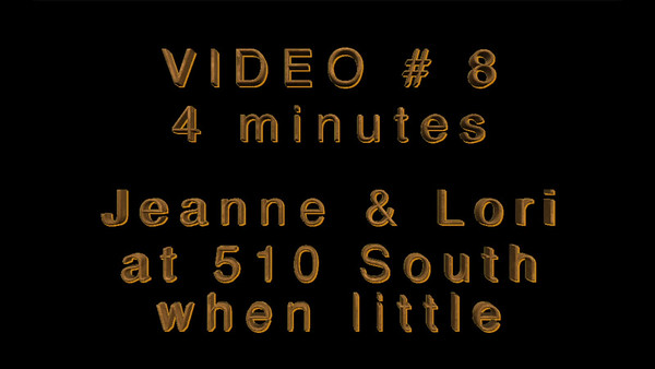 Jeanne & Lori when little at 510 South~~Video # 8, 4 minutes long.