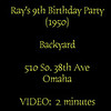 VIDEO:  2 minutes~~Ray Schuette's 9th birthday, 1950, in backyard, Omaha.