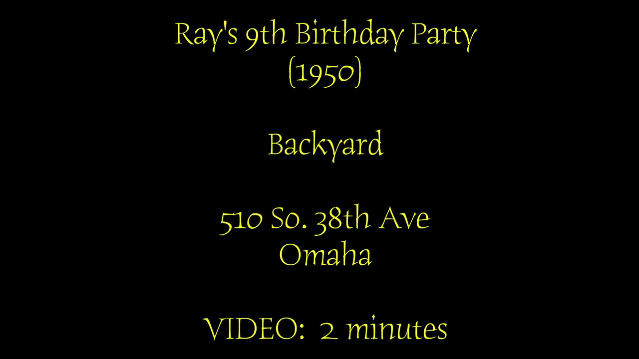 VIDEO:  2 minutes~~Ray Schuette's 9th birthday, 1950, in backyard, Omaha.  Click on this image and then on triangle and video will play.