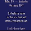 Video # 5 - 4 minutes -- Dad returns to Germany for the first time in 1949 and is accompanied by Mom.  Family 8mm film used at the time.