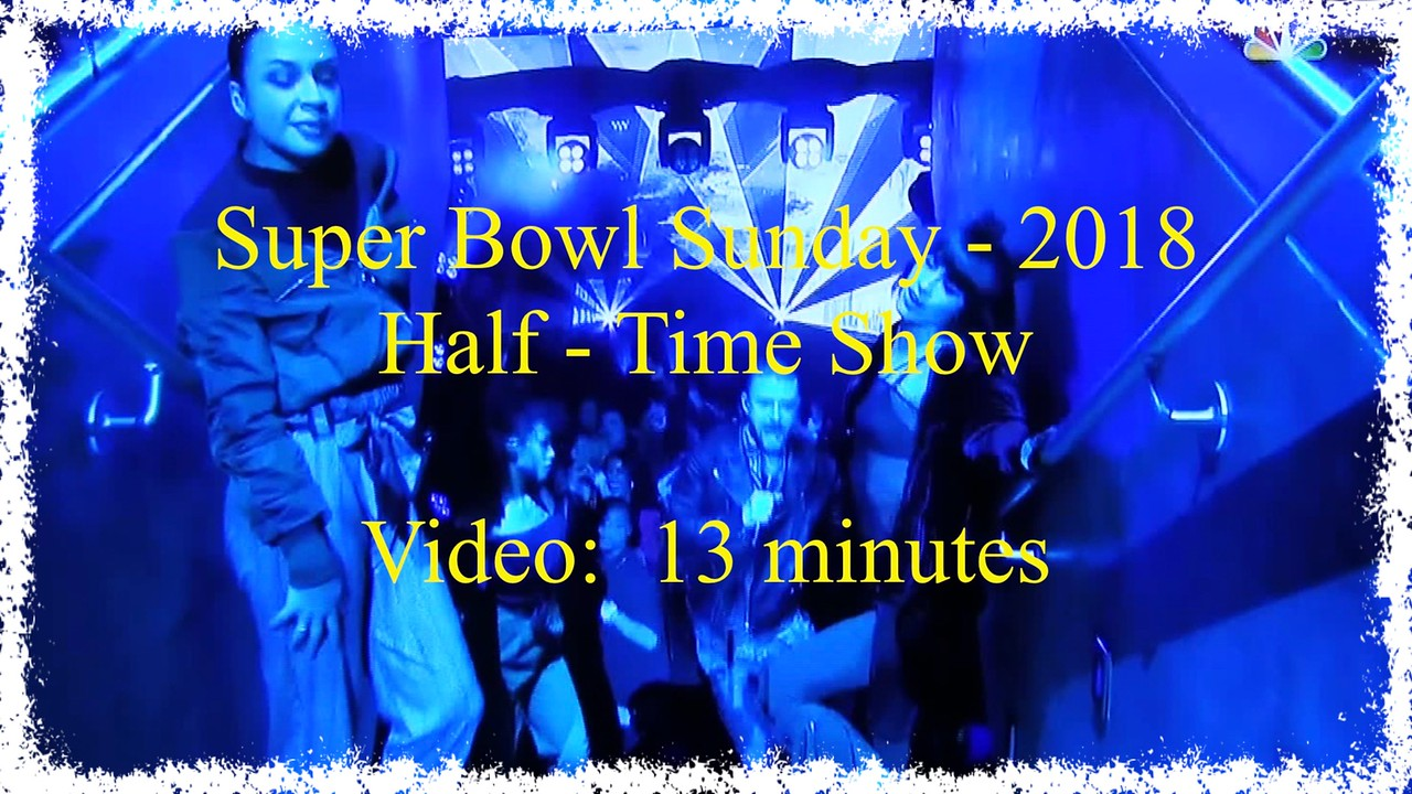Video:  13 minutes - Super Bowl Half-Time 2018