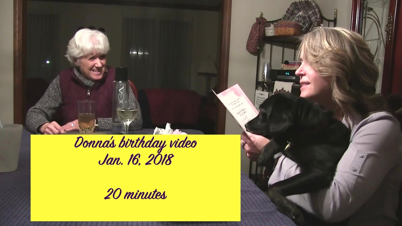 Video:  19 minutes ~~ Donna's birthday, Jan. 16. 2018