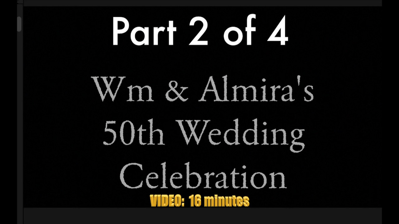 Part 2 of 4 ~~ Wm & Almira's 50th Wedding Anniversary